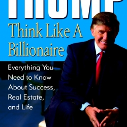 THINK LIKE A BILLIONAIRE BY DONALD J. TRUMP