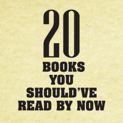 20 Books you Should've Read by Now